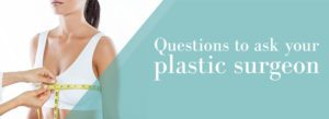 Questions to ask your plastic surgeon