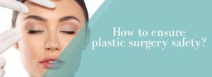 How to ensure plastic surgery safety?