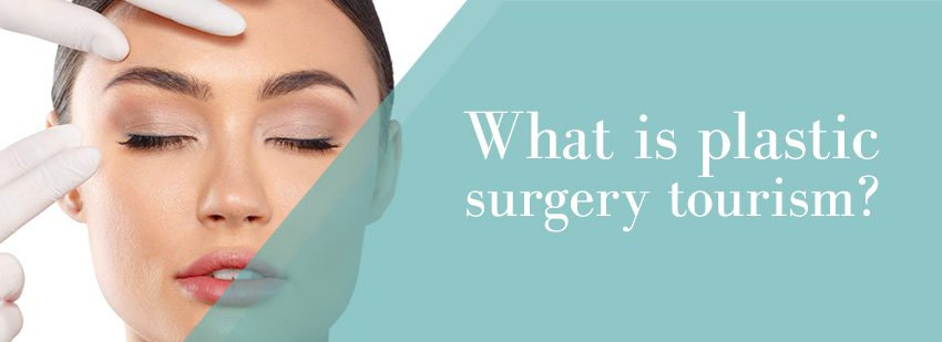 What is plastic surgery tourism
